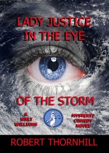 Award-winning author Robert Thornhill announces the release of the eighteenth installment in his Lady Justice mystery/comedy series, Lady Justice in the Eye of the Storm